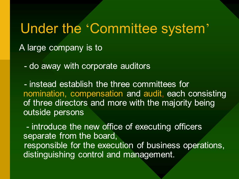 Under the ' Committee system ' A large company is to - do away with corporate auditors - instead establish the three committees for nomination, compen