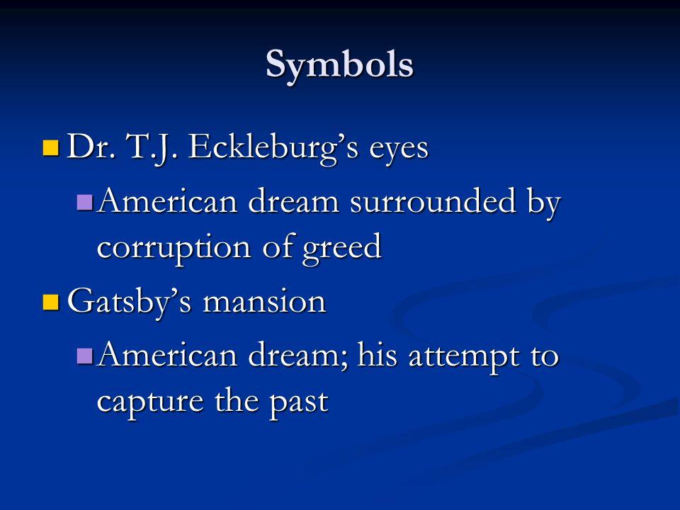 Symbols Dr. T.J. Eckleburg's eyes Dr. T.J. Eckleburg's eyes American dream surrounded by corruption of greed American dream surrounded by corruption o