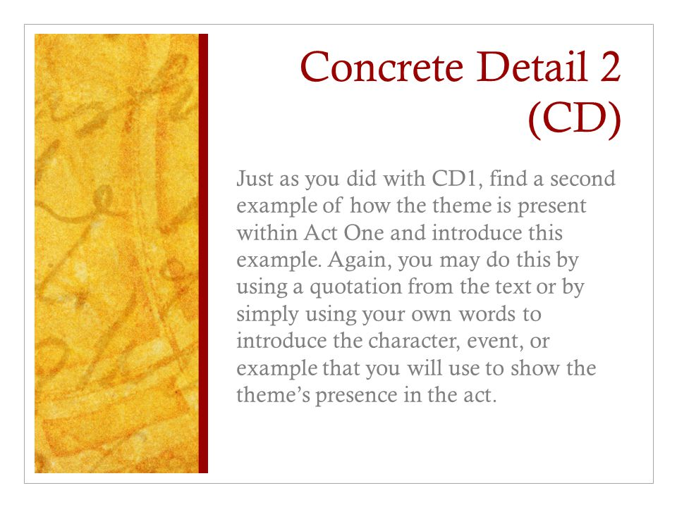 Concrete Detail 2 (CD) Just as you did with CD1, find a second example of how the theme is present within Act One and introduce this example. Again, y