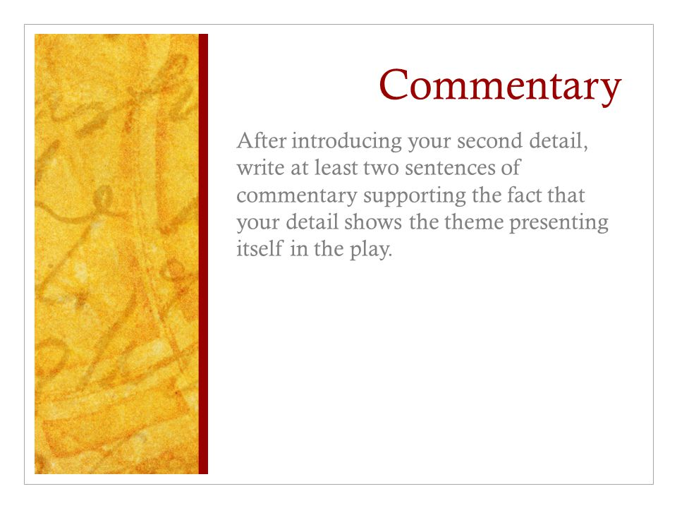 Commentary After introducing your second detail, write at least two sentences of commentary supporting the fact that your detail shows the theme prese