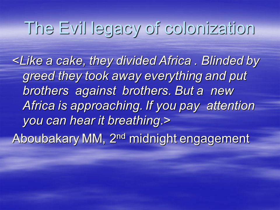 The Evil legacy of colonization Aboubakary MM, 2 nd midnight engagement