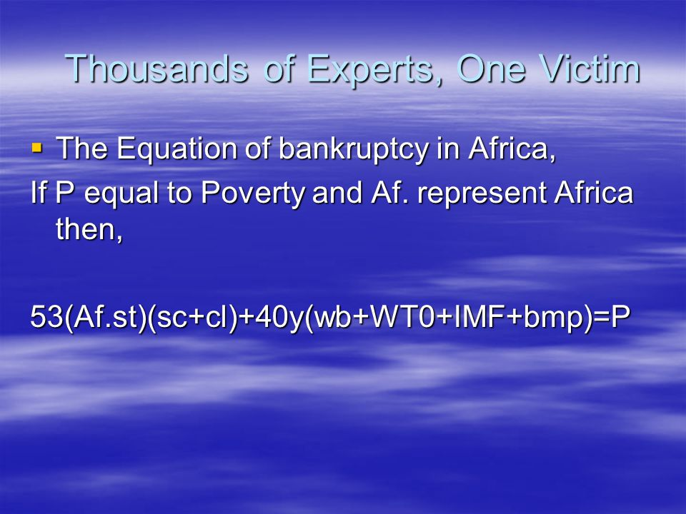 Thousands of Experts, One Victim Thousands of Experts, One Victim  The Equation of bankruptcy in Africa, If P equal to Poverty and Af.