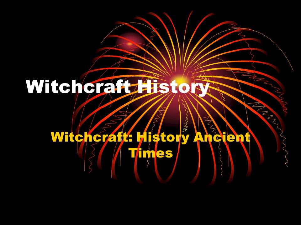  Witchcraft as sorcery has existed since humans first banded together in groups.