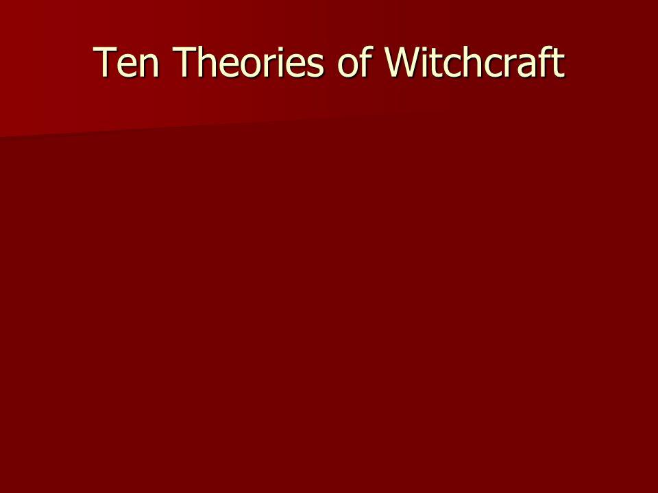 Ten Theories of Witchcraft