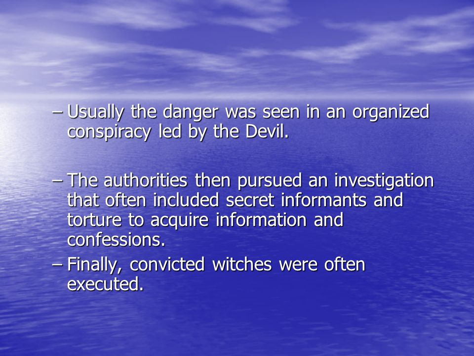–Usually the danger was seen in an organized conspiracy led by the Devil.