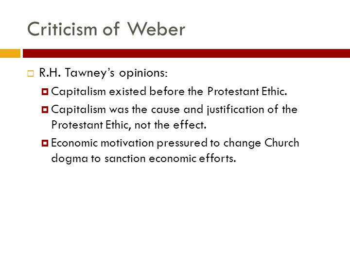 Criticism of Weber  R.H. Tawney's opinions:  Capitalism existed before the Protestant Ethic.