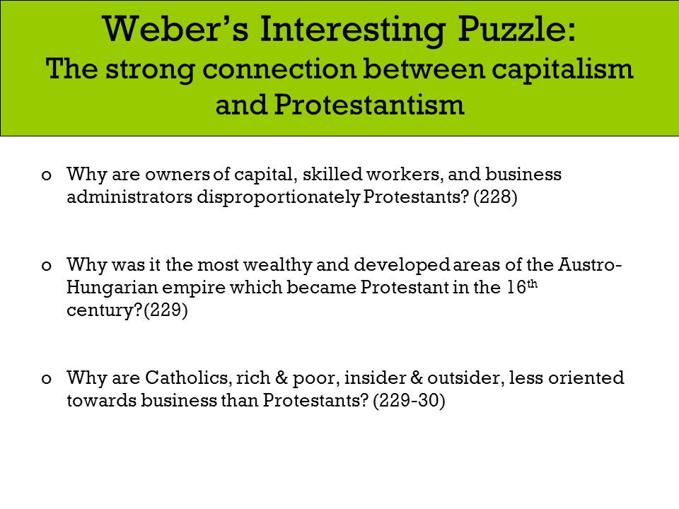 The spirit of capitalism Weber wants to connect Protestantism to some kind of essence of capitalist behavior… He decides to start with a document… which contains what we are looking for in almost classical purity (p.