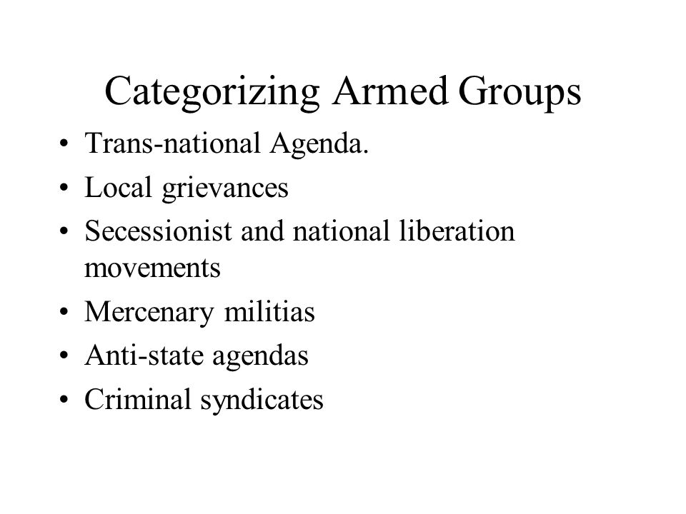 Categorizing Armed Groups Trans-national Agenda.