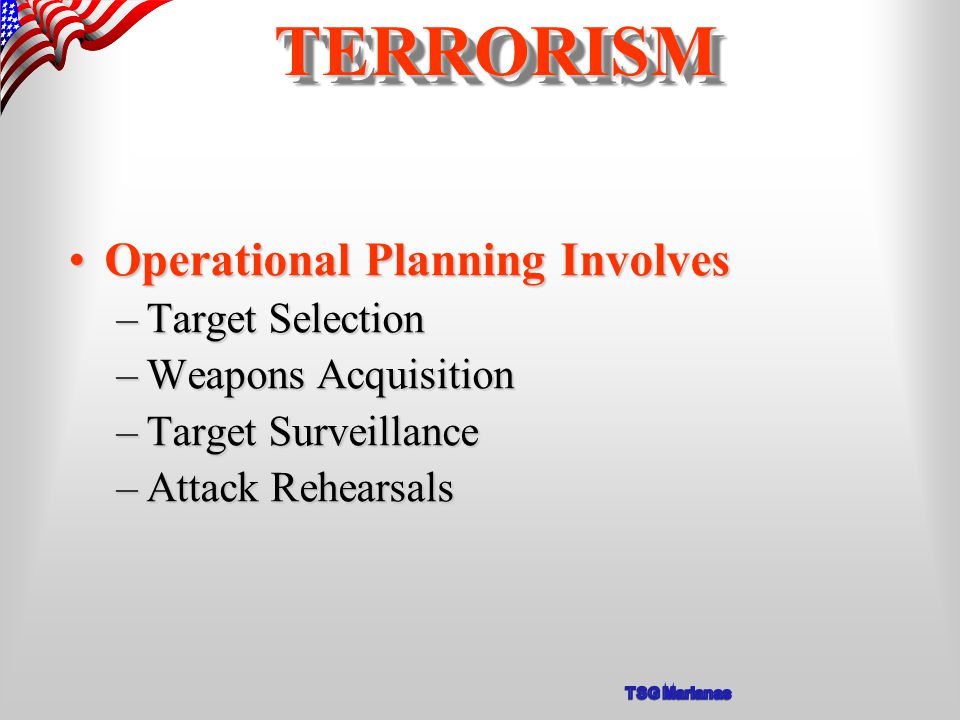 Operational Planning InvolvesOperational Planning Involves –Target Selection –Weapons Acquisition –Target Surveillance –Attack Rehearsals TERRORISMTERRORISM