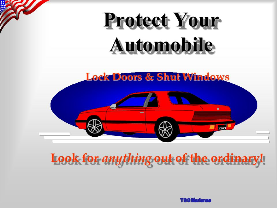 Protect Your Automobile Lock Doors & Shut Windows Look for anything out of the ordinary! ZS#$
