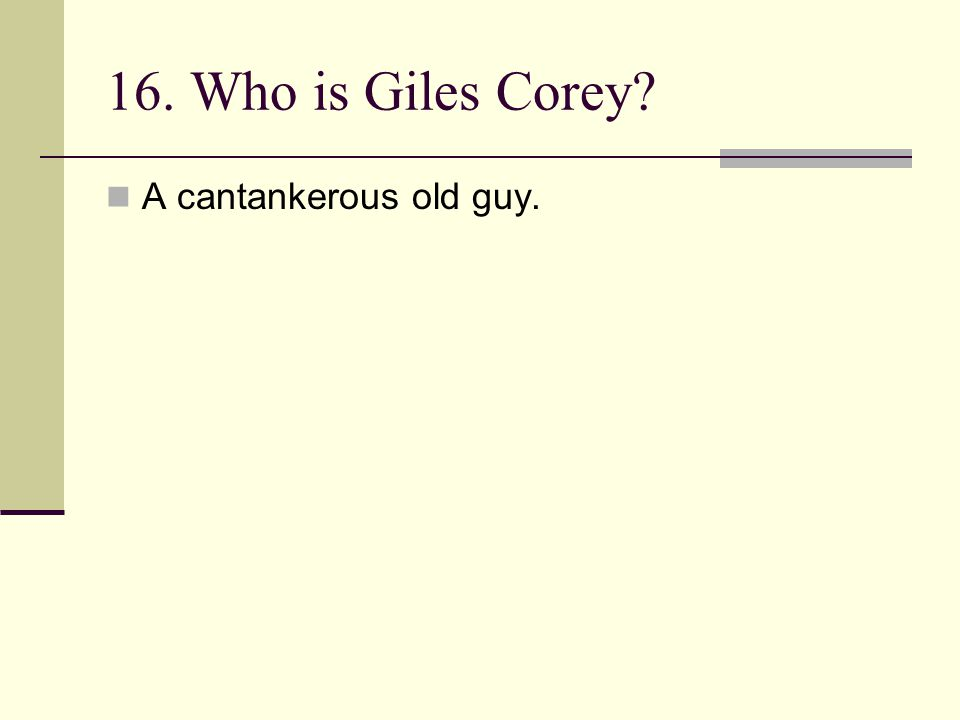 16. Who is Giles Corey? A cantankerous old guy.