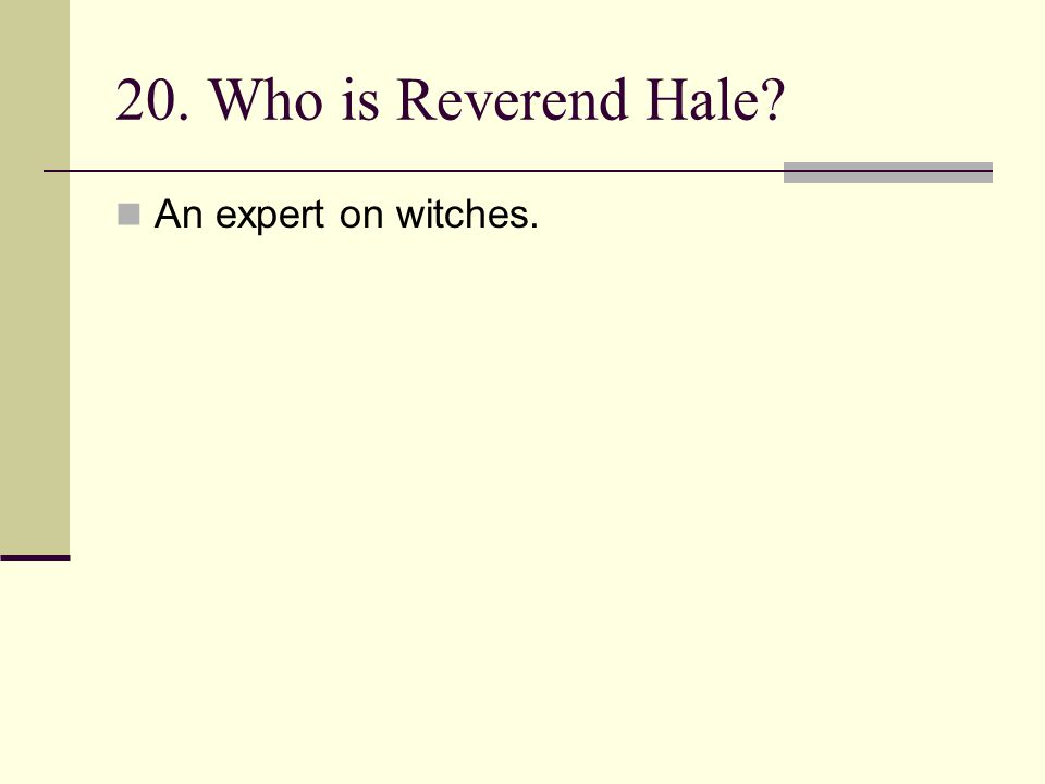 20. Who is Reverend Hale? An expert on witches.