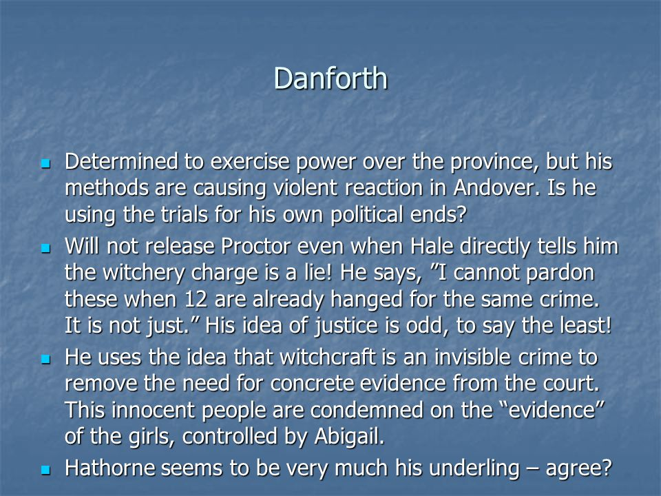 Danforth Determined to exercise power over the province, but his methods are causing violent reaction in Andover. Is he using the trials for his own p