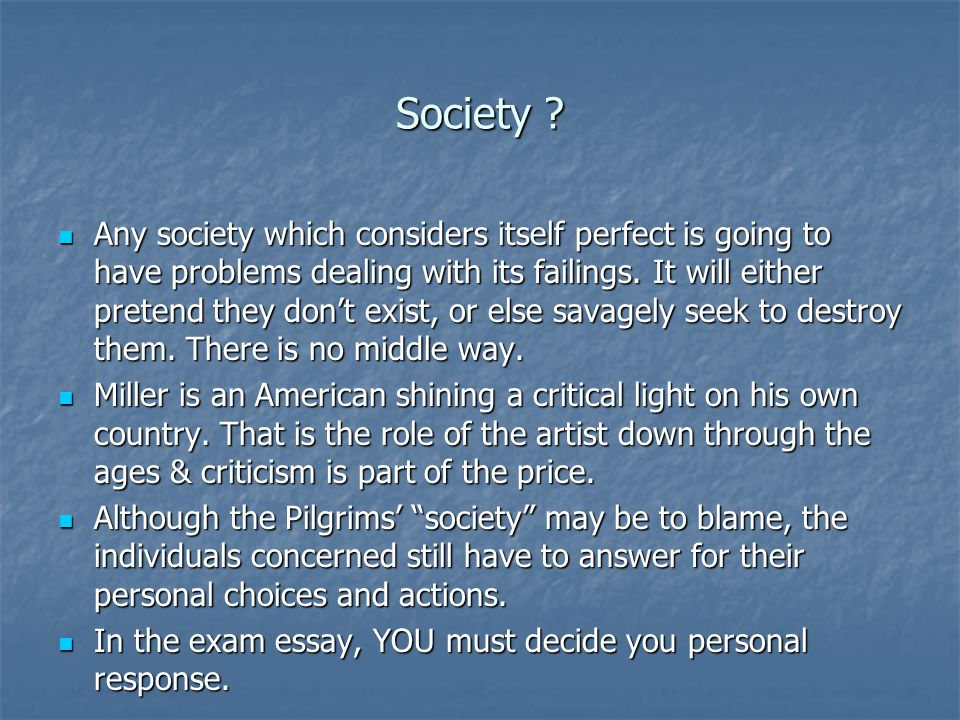 Society ? Any society which considers itself perfect is going to have problems dealing with its failings. It will either pretend they don't exist, or