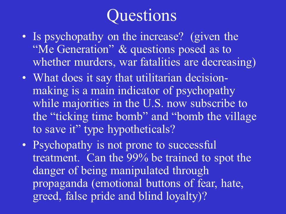 Questions Is psychopathy on the increase.