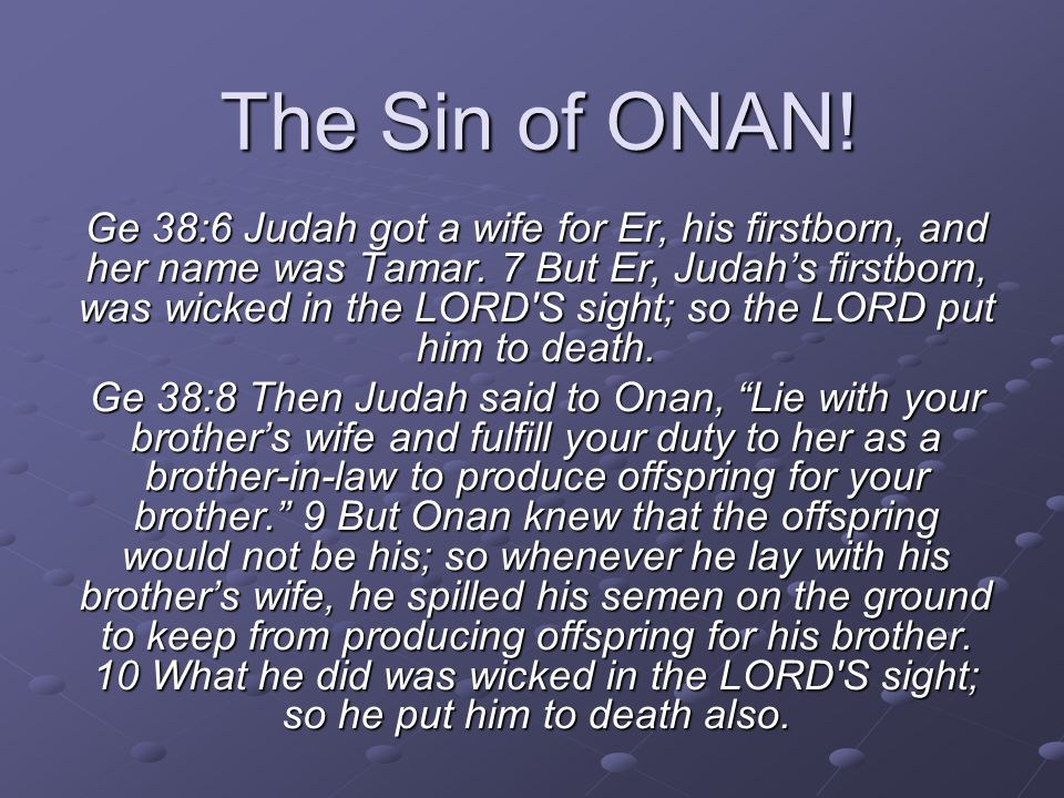 The Sin of ONAN. Ge 38:6 Judah got a wife for Er, his firstborn, and her name was Tamar.