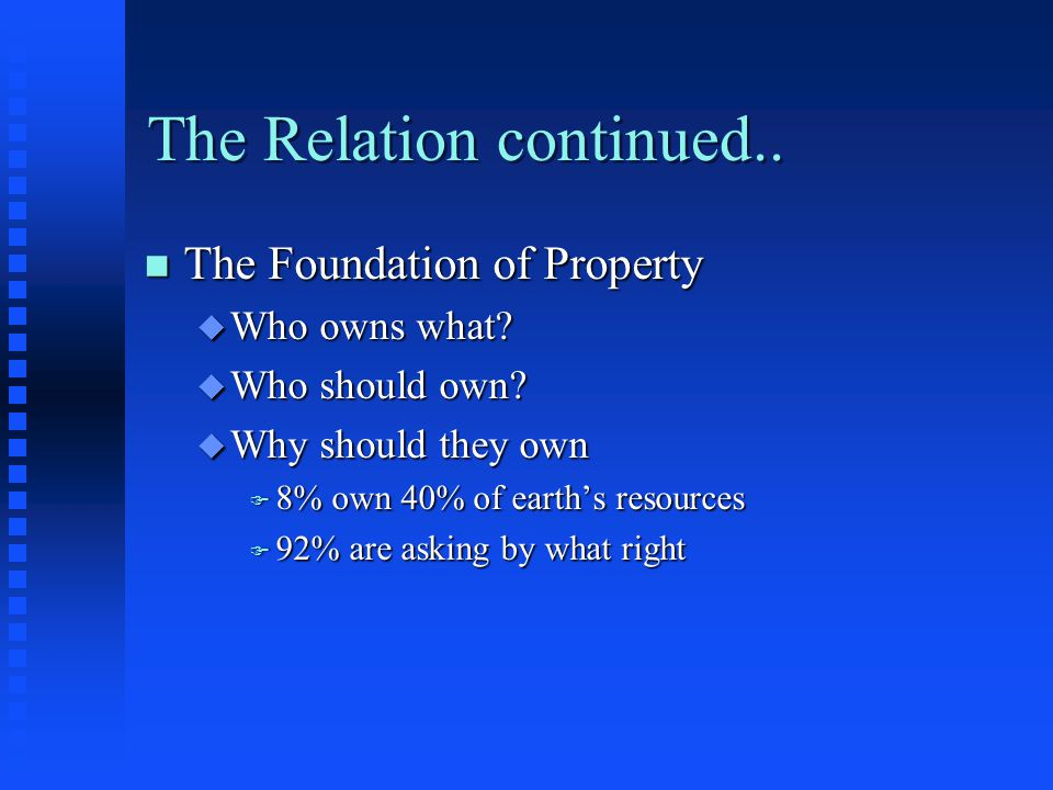 The Relation continued.. n The Foundation of Property u Who owns what.