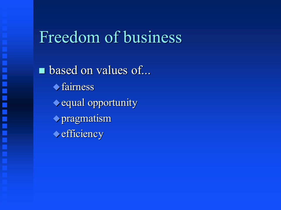 Vices of business n Unchecked freedom u seek own goals at expense of others u greed blinds u win by whatever means available u unfair, manipulated, and forced competition u leaves behind those who cannot compete or those who fail