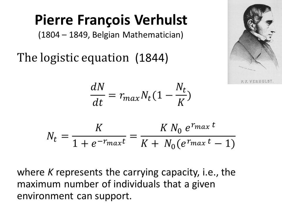 Pierre François Verhulst (1804 – 1849, Belgian Mathematician) (1844)