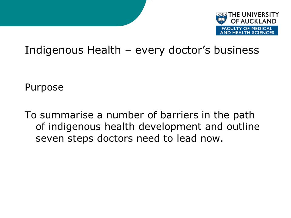 Indigenous Health – every doctor's business Purpose To summarise a number of barriers in the path of indigenous health development and outline seven steps doctors need to lead now.