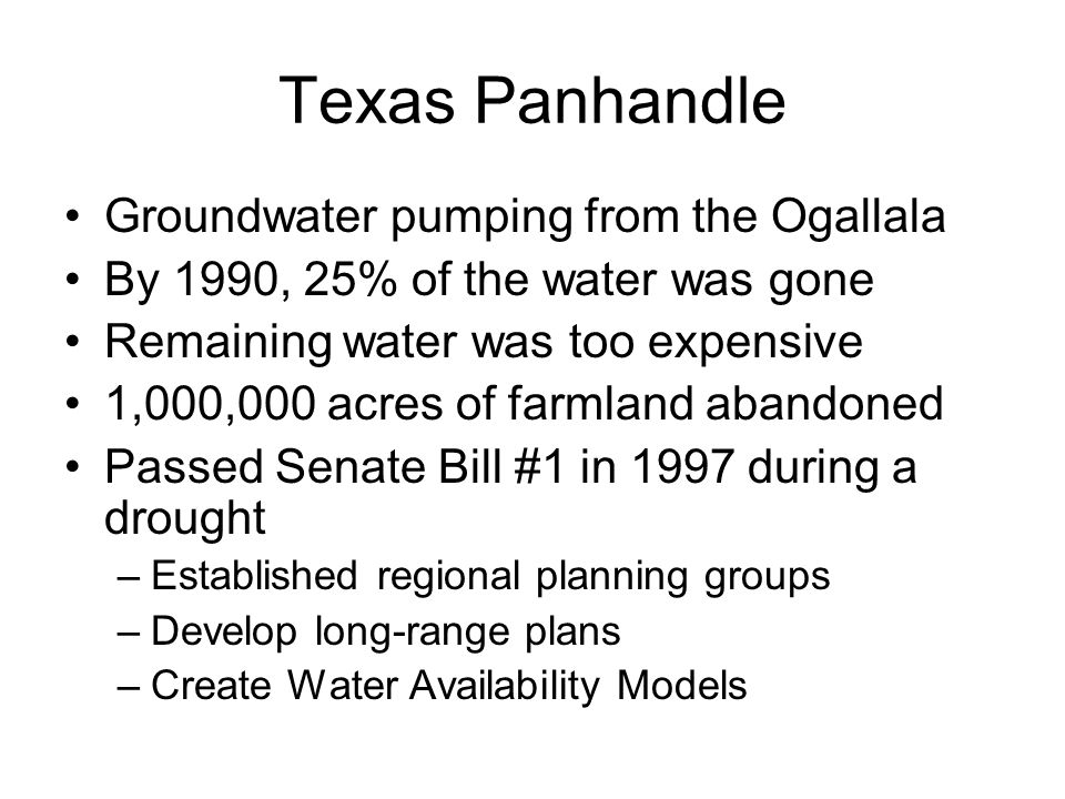 Texas Panhandle Groundwater pumping from the Ogallala By 1990, 25% of the water was gone Remaining water was too expensive 1,000,000 acres of farmland