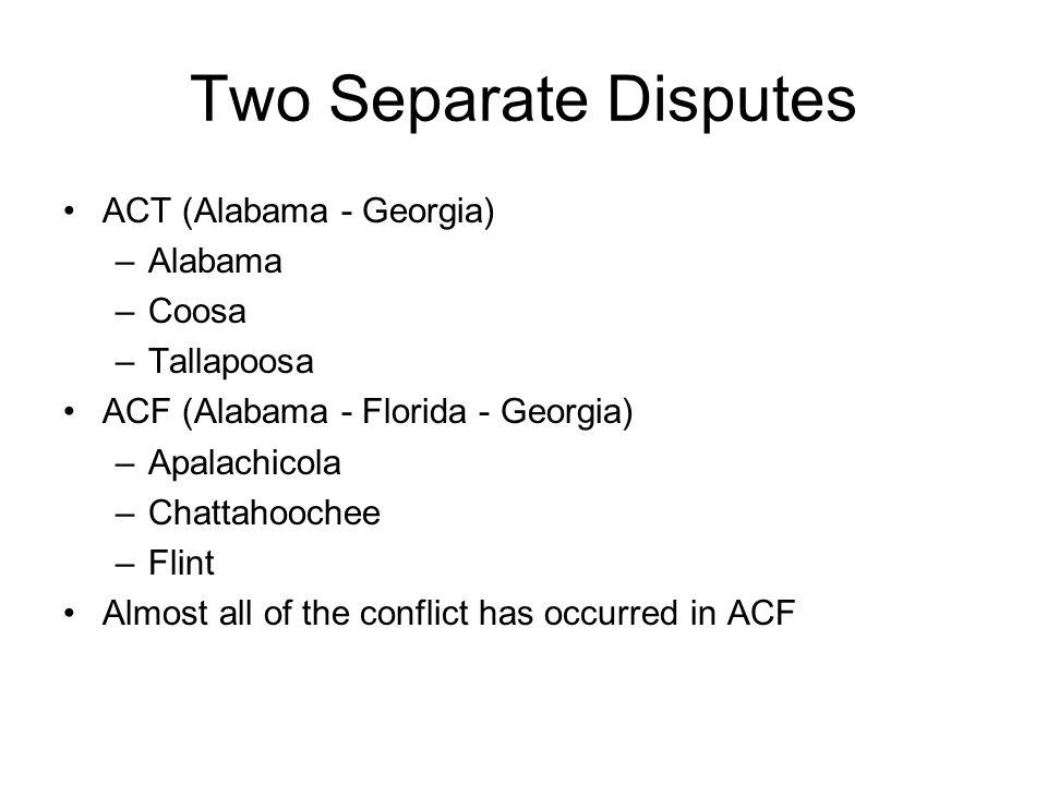 Two Separate Disputes ACT (Alabama - Georgia) –Alabama –Coosa –Tallapoosa ACF (Alabama - Florida - Georgia) –Apalachicola –Chattahoochee –Flint Almost
