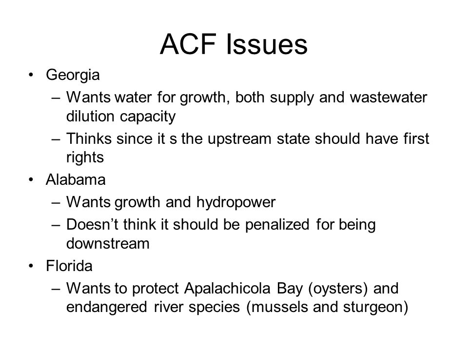 ACF Issues Georgia –Wants water for growth, both supply and wastewater dilution capacity –Thinks since it s the upstream state should have first right