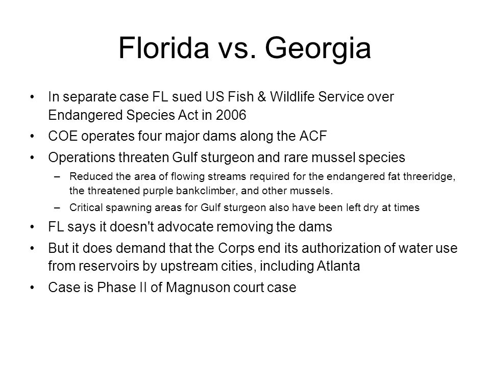 Florida vs. Georgia In separate case FL sued US Fish & Wildlife Service over Endangered Species Act in 2006 COE operates four major dams along the ACF