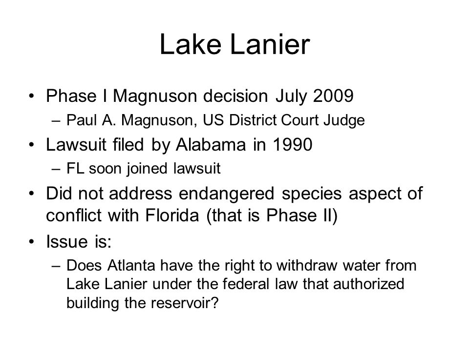 Lake Lanier Phase I Magnuson decision July 2009 –Paul A. Magnuson, US District Court Judge Lawsuit filed by Alabama in 1990 –FL soon joined lawsuit Di