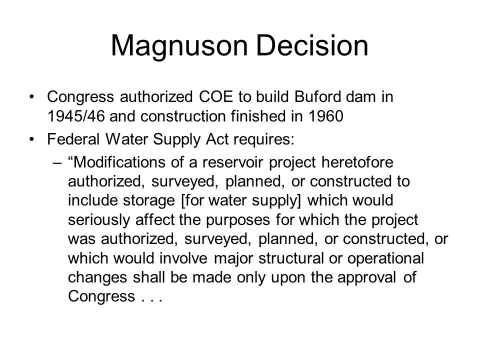 """Magnuson Decision Congress authorized COE to build Buford dam in 1945/46 and construction finished in 1960 Federal Water Supply Act requires: –""""Modifi"""