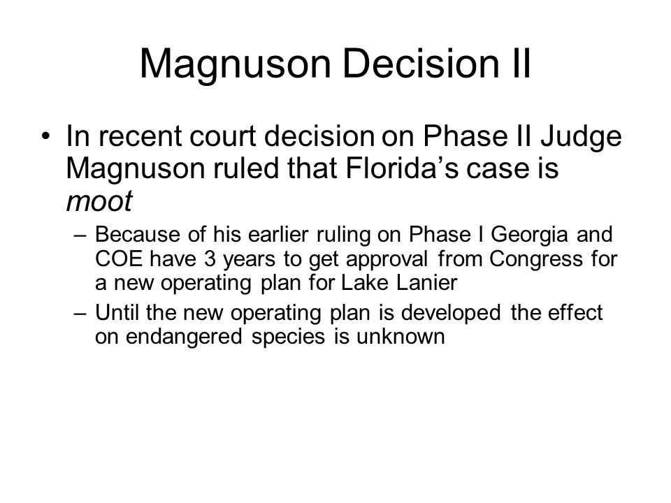 Magnuson Decision II In recent court decision on Phase II Judge Magnuson ruled that Florida's case is moot –Because of his earlier ruling on Phase I G
