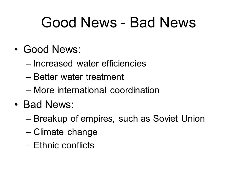 Good News - Bad News Good News: –Increased water efficiencies –Better water treatment –More international coordination Bad News: –Breakup of empires,