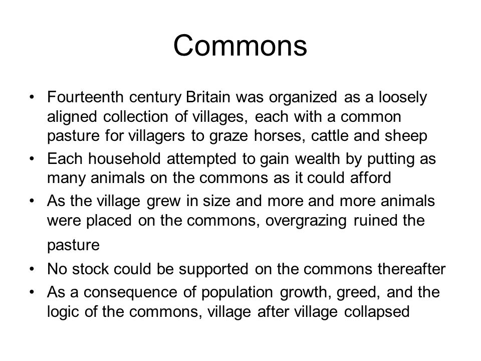 Commons Fourteenth century Britain was organized as a loosely aligned collection of villages, each with a common pasture for villagers to graze horses