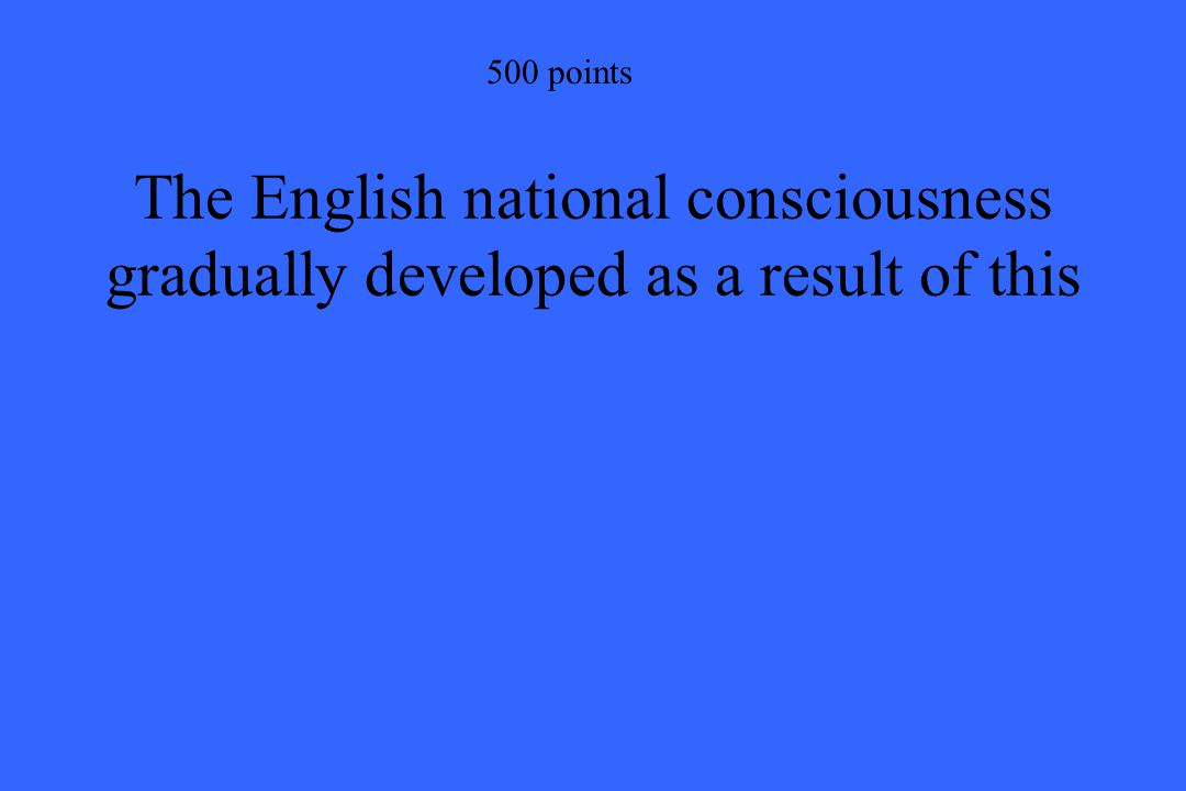 500 points The English national consciousness gradually developed as a result of this