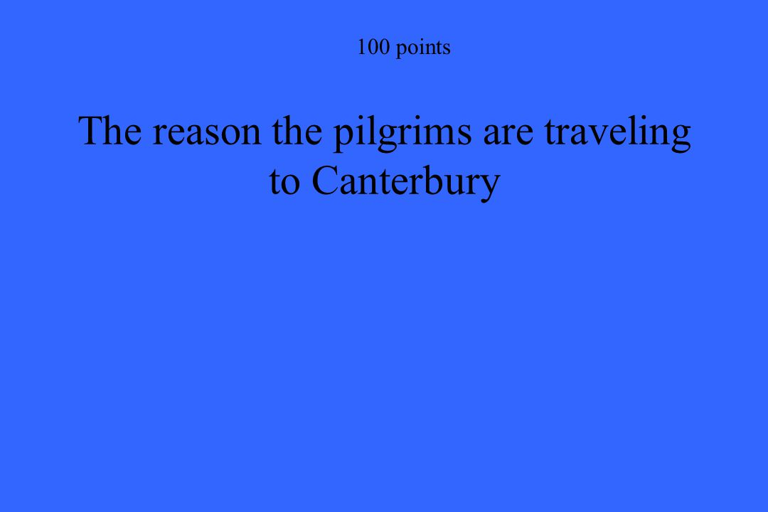 100 points The reason the pilgrims are traveling to Canterbury