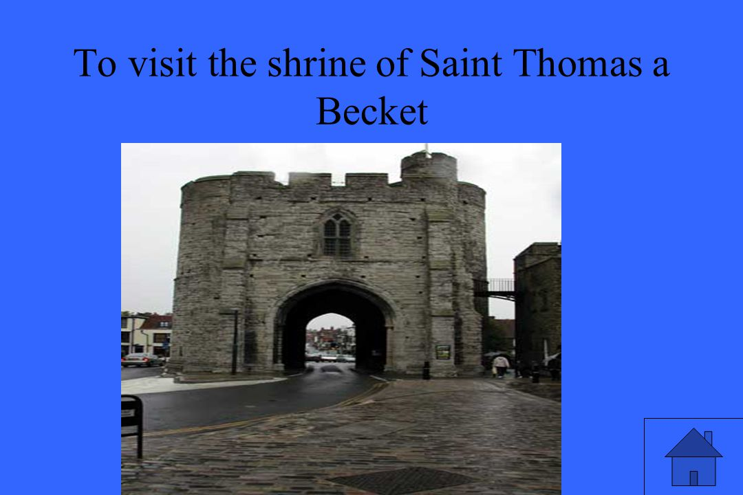 To visit the shrine of Saint Thomas a Becket