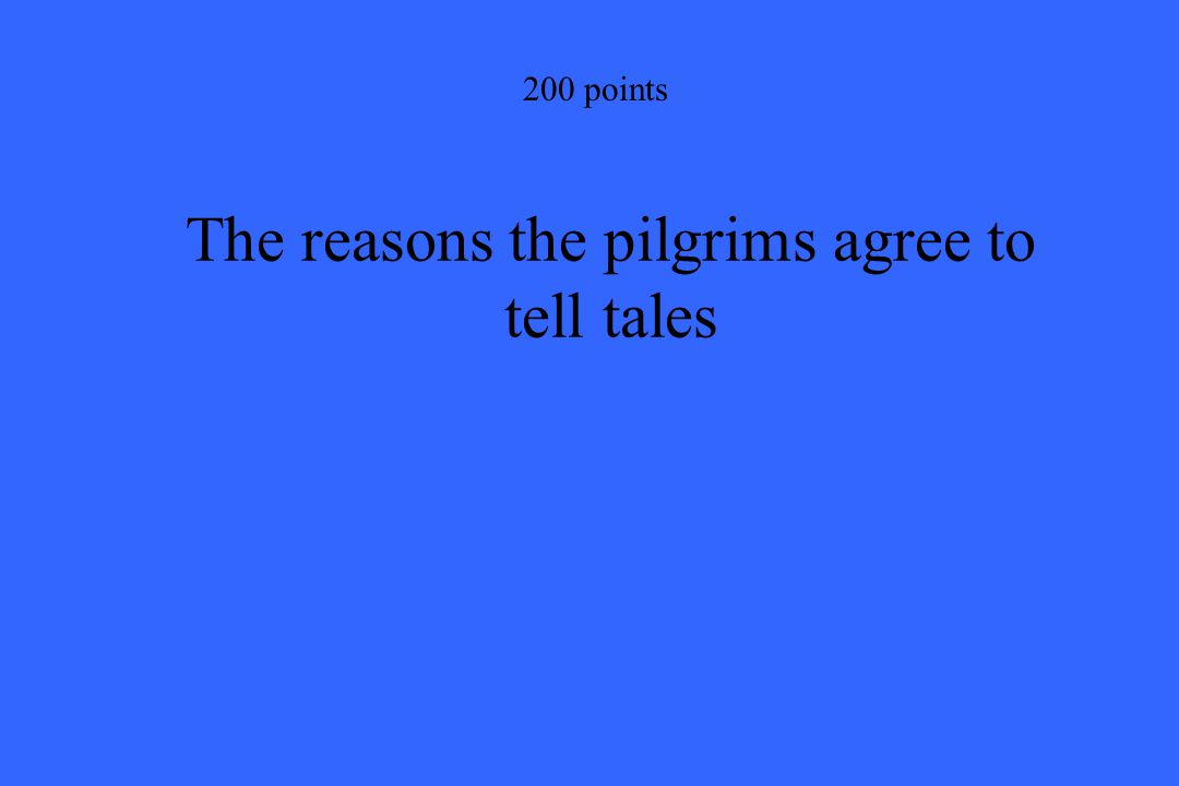200 points The reasons the pilgrims agree to tell tales