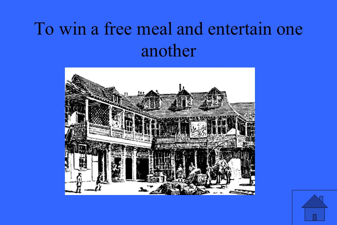 To win a free meal and entertain one another
