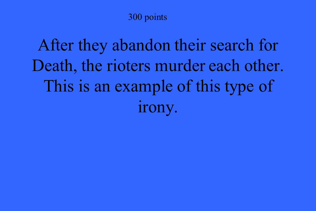 300 points After they abandon their search for Death, the rioters murder each other.
