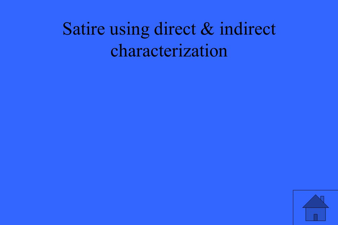 Satire using direct & indirect characterization