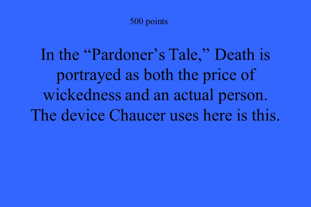 500 points In the Pardoner's Tale, Death is portrayed as both the price of wickedness and an actual person.