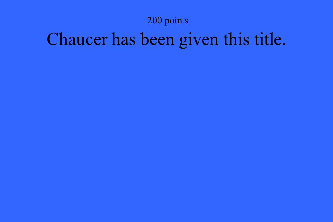 200 points Chaucer has been given this title.