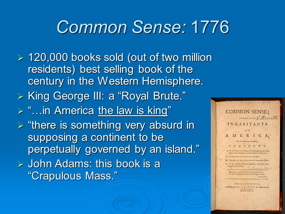 Common Sense: 1776  120,000 books sold (out of two million residents) best selling book of the century in the Western Hemisphere.  King George III: