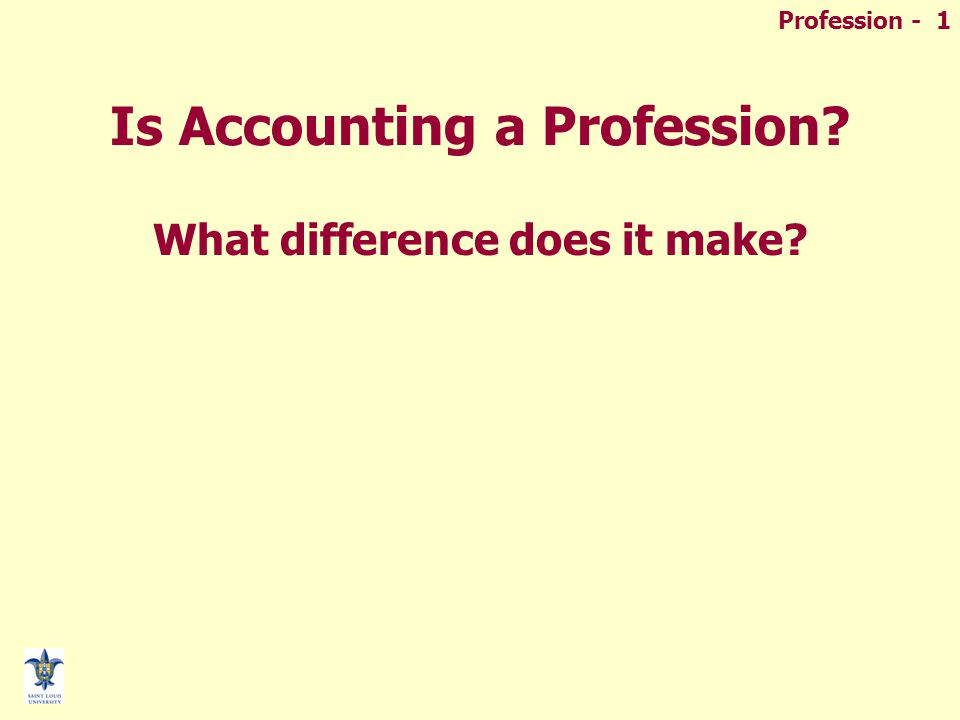 Profession - 1 Is Accounting a Profession? What difference does it make?