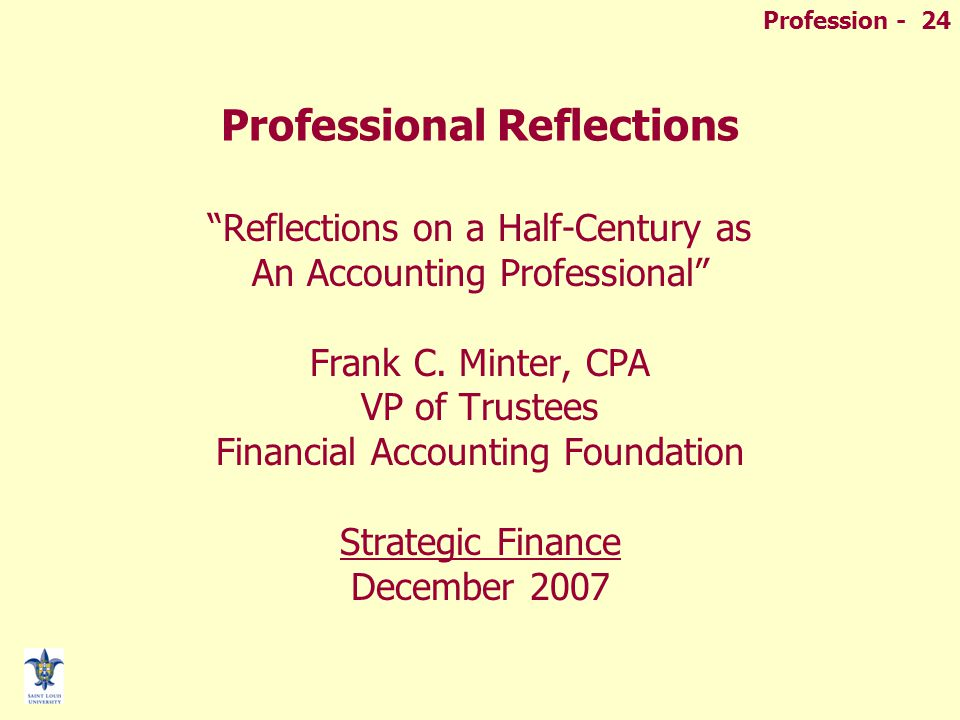 "Profession - 24 Professional Reflections ""Reflections on a Half-Century as An Accounting Professional"" Frank C. Minter, CPA VP of Trustees Financial A"