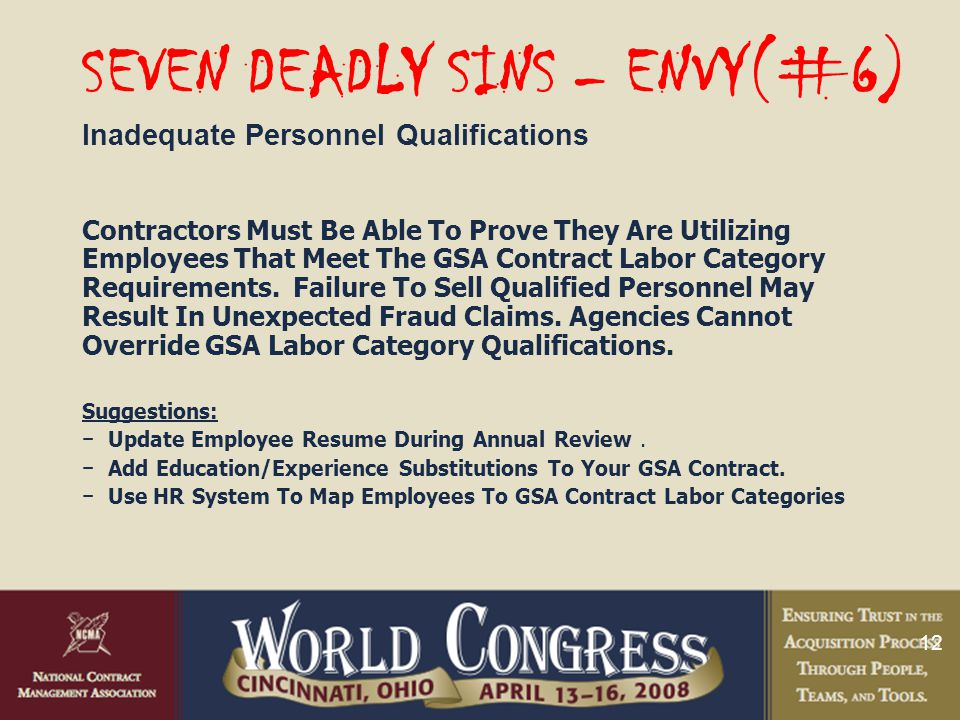 12 SEVEN DEADLY SINS – ENVY(#6) Inadequate Personnel Qualifications Contractors Must Be Able To Prove They Are Utilizing Employees That Meet The GSA Contract Labor Category Requirements.