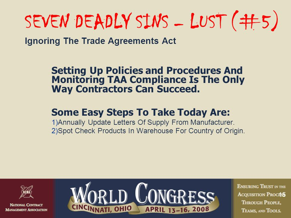 15 SEVEN DEADLY SINS – LUST (#5) Ignoring The Trade Agreements Act Setting Up Policies and Procedures And Monitoring TAA Compliance Is The Only Way Contractors Can Succeed.
