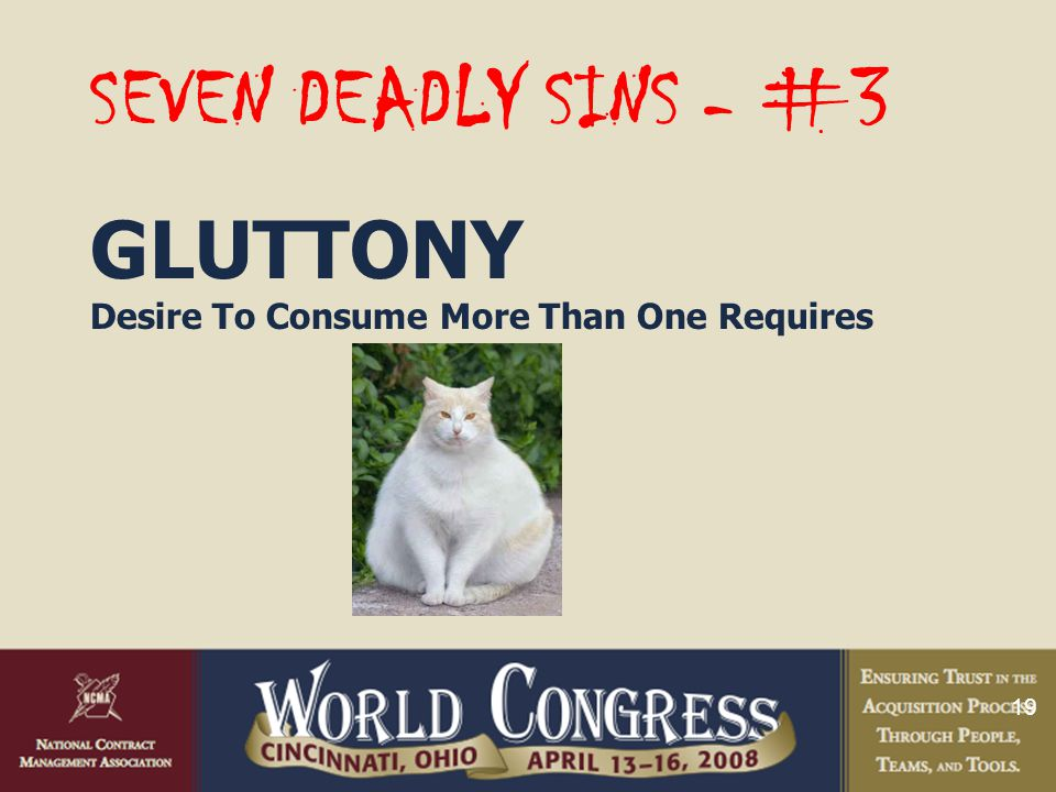 19 SEVEN DEADLY SINS - #3 GLUTTONY Desire To Consume More Than One Requires