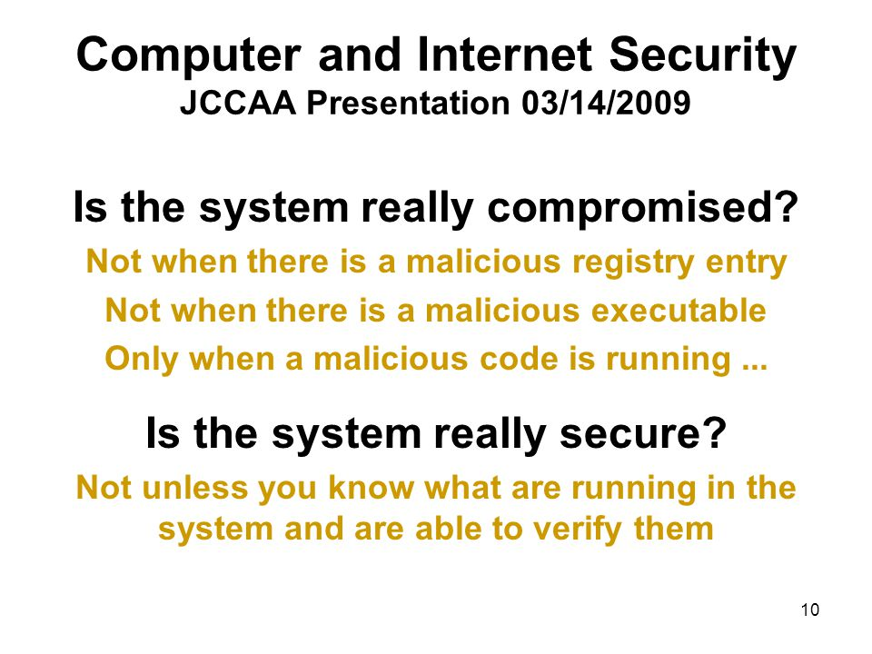 10 Computer and Internet Security JCCAA Presentation 03/14/2009 Is the system really compromised.