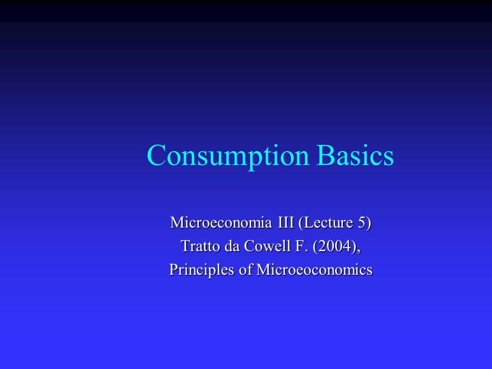 Consumption Basics Microeconomia III (Lecture 5) Tratto da Cowell F.